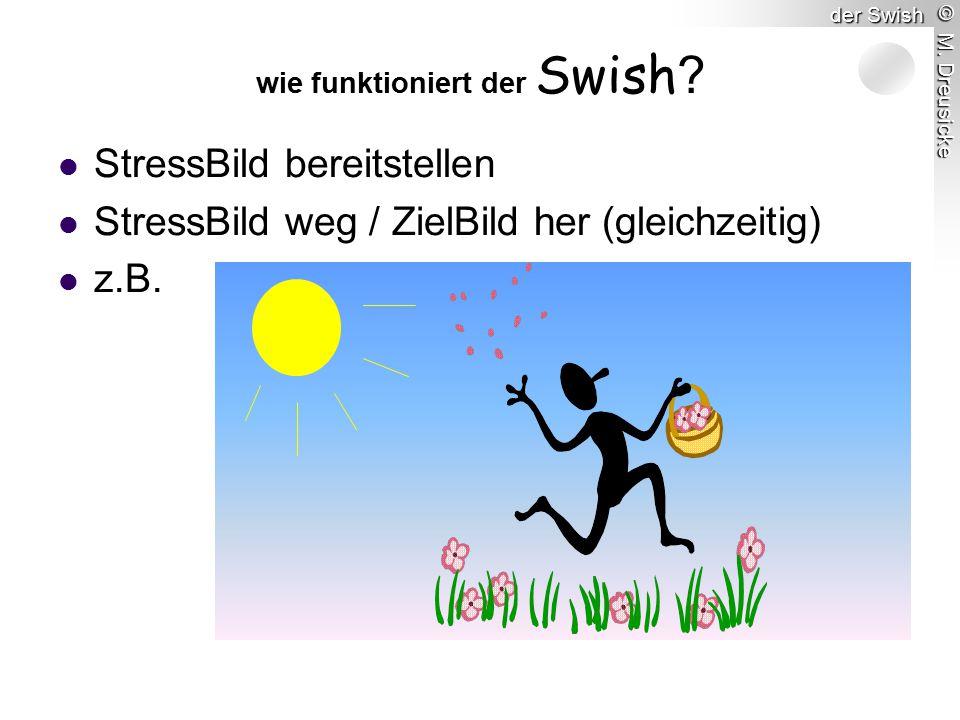 © M. Dreusicke der Swish StressBild bereitstellen StressBild weg / ZielBild her (gleichzeitig) z.B.