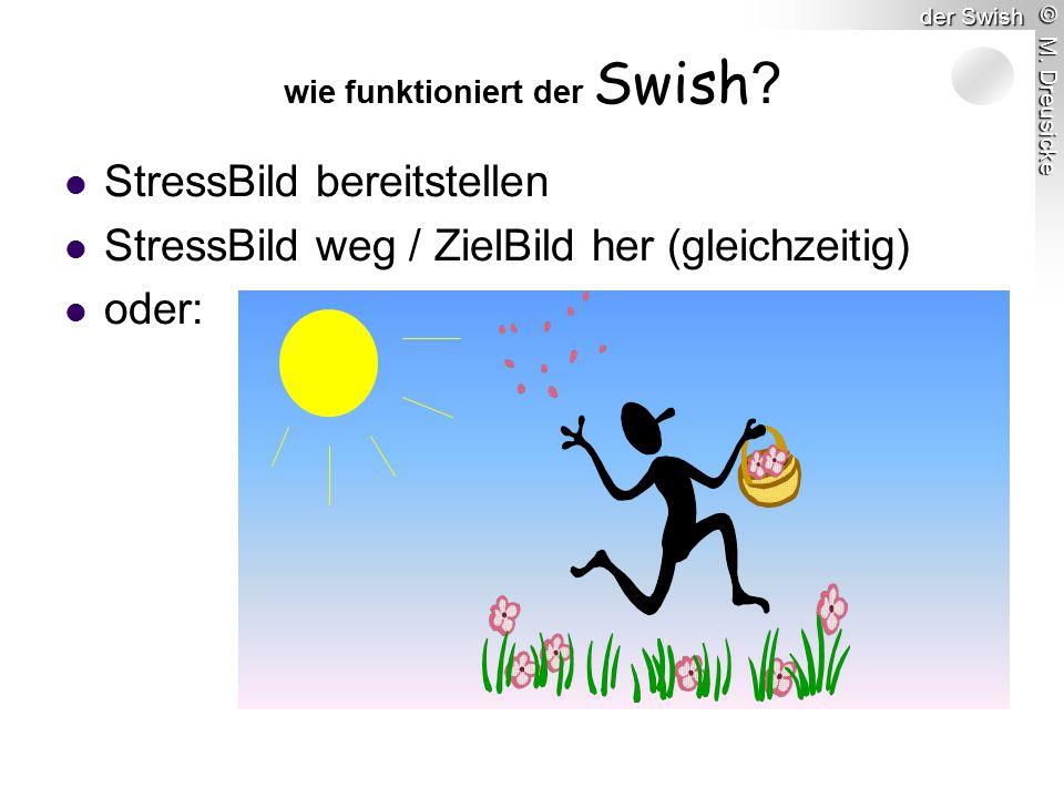 © M. Dreusicke der Swish StressBild bereitstellen StressBild weg / ZielBild her (gleichzeitig) oder: wie funktioniert der Swish ?