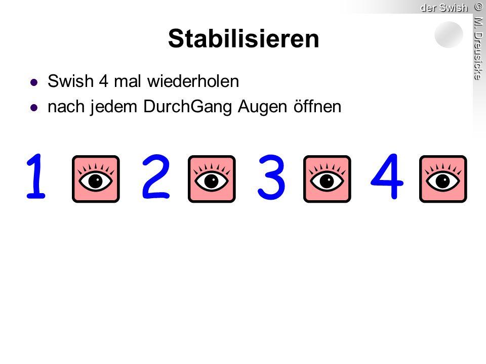 © M. Dreusicke der Swish Stabilisieren Swish 4 mal wiederholen nach jedem DurchGang Augen öffnen 1234