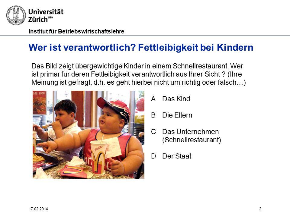 Institut für Betriebswirtschaftslehre 2 Wer ist verantwortlich? Fettleibigkeit bei Kindern 17.02.2014 Das Bild zeigt übergewichtige Kinder in einem Sc