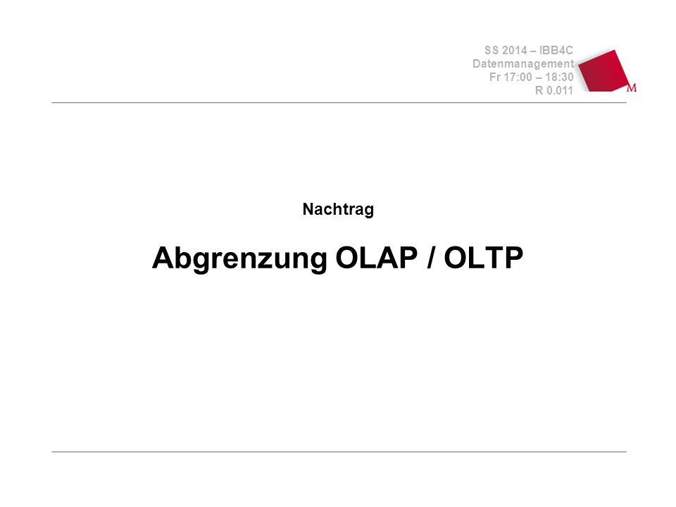 SS 2014 – IBB4C Datenmanagement Fr 17:00 – 18:30 R 0.011 Nachtrag Abgrenzung OLAP / OLTP