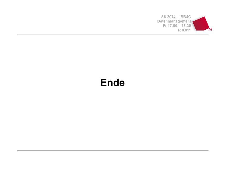 SS 2014 – IBB4C Datenmanagement Fr 17:00 – 18:30 R 0.011 Ende