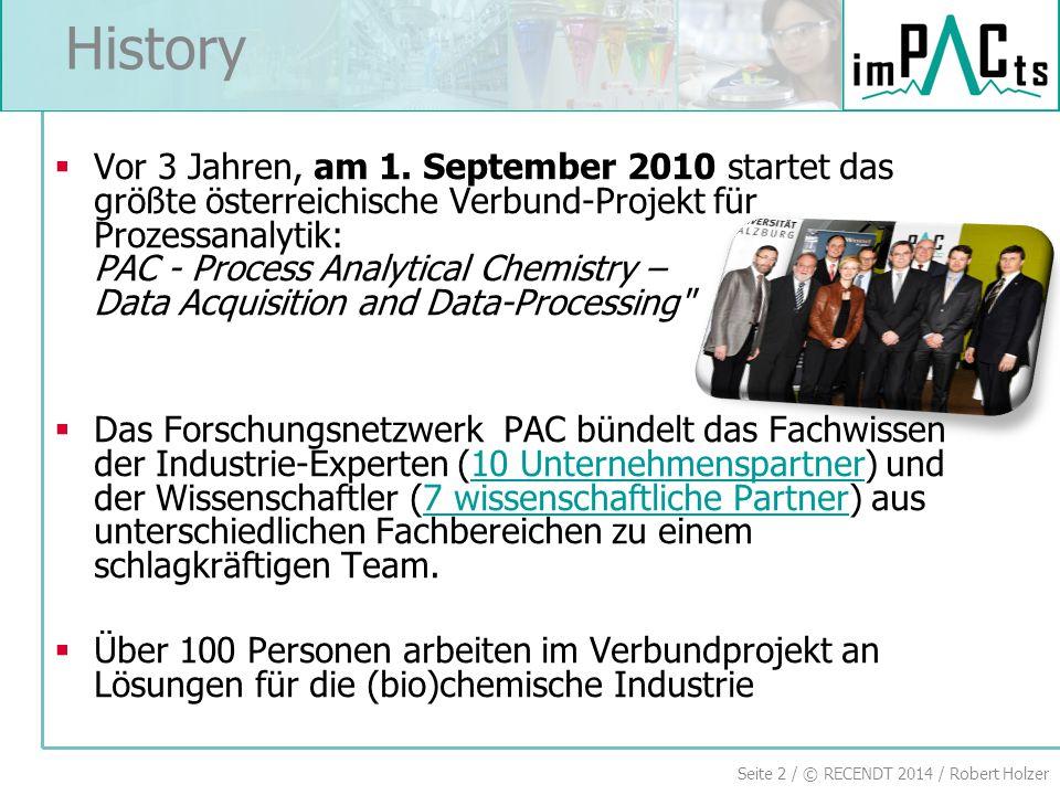 Seite 2 / © RECENDT 2014 / Robert Holzer  Vor 3 Jahren, am 1. September 2010 startet das größte österreichische Verbund-Projekt für Prozessanalytik: