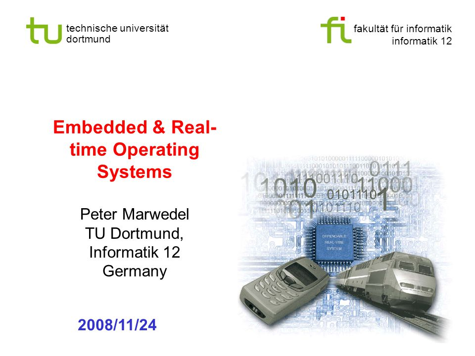 fakultät für informatik informatik 12 technische universität dortmund Universität Dortmund Embedded & Real- time Operating Systems Peter Marwedel TU Dortmund, Informatik 12 Germany 2008/11/24