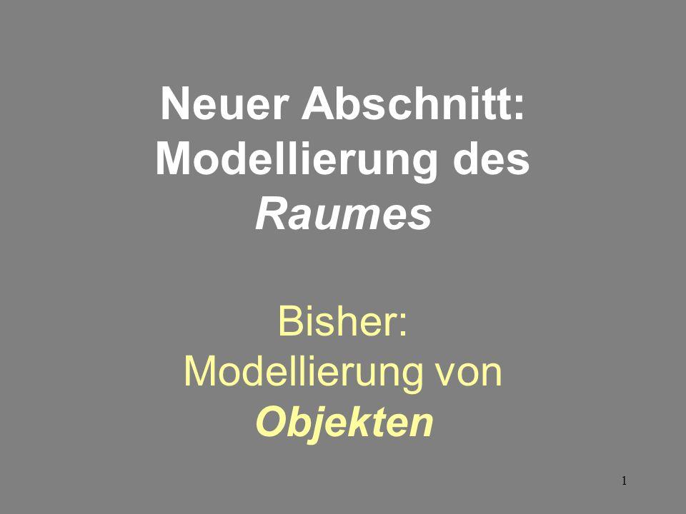 1 Neuer Abschnitt: Modellierung des Raumes Bisher: Modellierung von Objekten