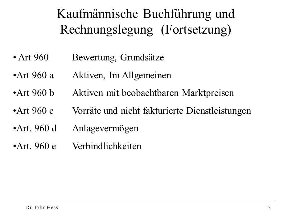 Dr. John Hess5 Kaufmännische Buchführung und Rechnungslegung (Fortsetzung) Art 960Bewertung, Grundsätze Art 960 aAktiven, Im Allgemeinen Art 960 bAkti