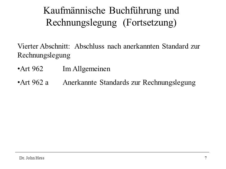 Dr. John Hess7 Kaufmännische Buchführung und Rechnungslegung (Fortsetzung) Vierter Abschnitt: Abschluss nach anerkannten Standard zur Rechnungslegung