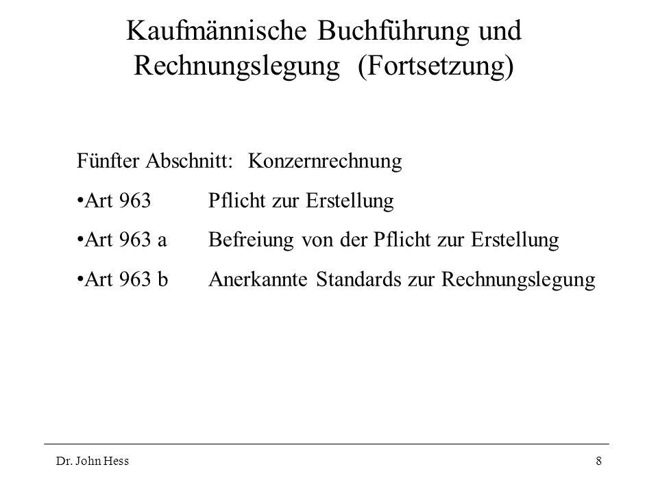 Dr. John Hess8 Kaufmännische Buchführung und Rechnungslegung (Fortsetzung) Fünfter Abschnitt: Konzernrechnung Art 963Pflicht zur Erstellung Art 963 aB