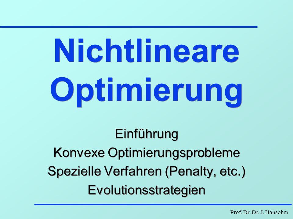 Prof. Dr. Dr. J. Hansohm Nichtlineare Optimierung Einführung Konvexe Optimierungsprobleme Spezielle Verfahren (Penalty, etc.) Evolutionsstrategien Ein
