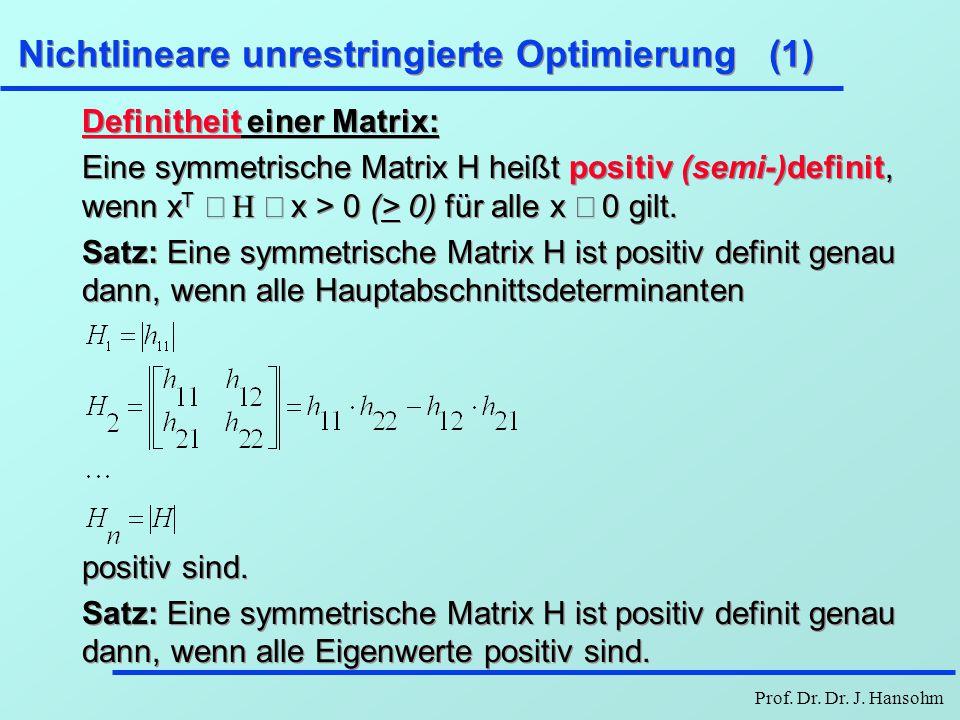 Prof. Dr. Dr. J. Hansohm Nichtlineare unrestringierte Optimierung (1) Definitheit einer Matrix: Eine symmetrische Matrix H heißt positiv (semi-)defini