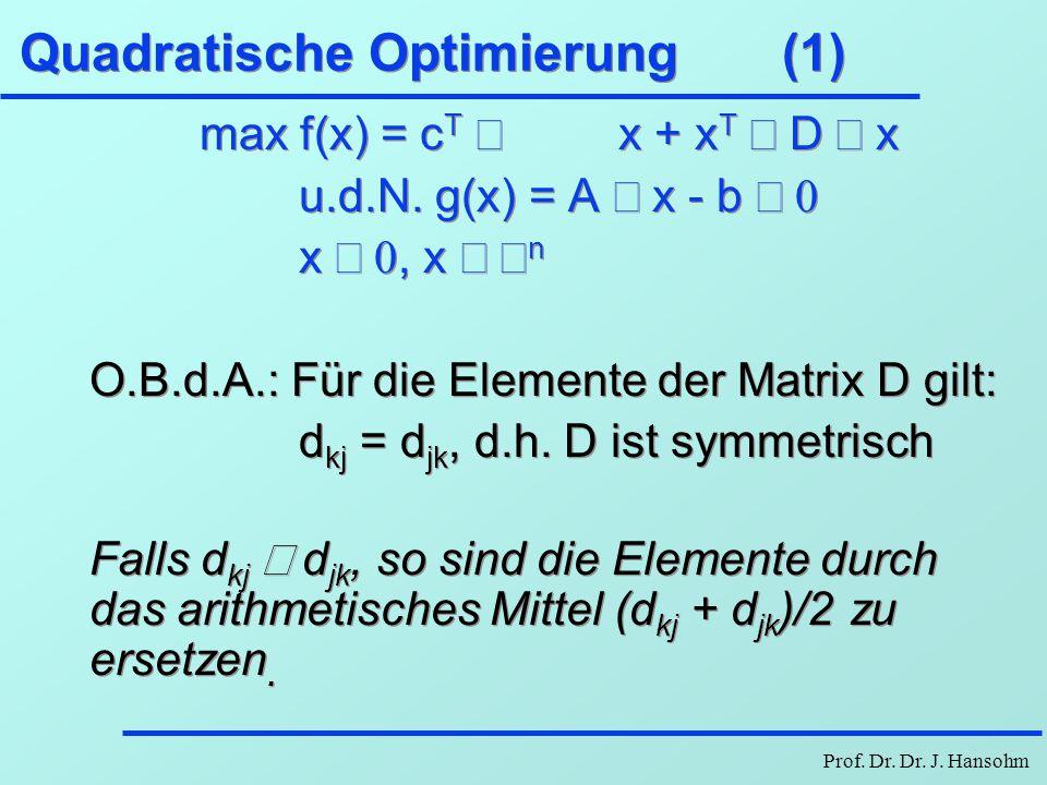 Prof. Dr. Dr. J. Hansohm Quadratische Optimierung (1) max f(x) = c T  x + x T  D  x u.d.N. g(x) = A  x - b  x , x  n O.B.d.A.: Für die