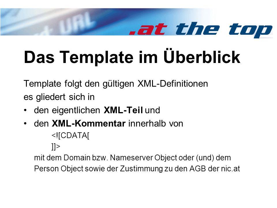 Das Template im Überblick Template folgt den gültigen XML-Definitionen es gliedert sich in den eigentlichen XML-Teil und den XML-Kommentar innerhalb von <![CDATA[ ]]> mit dem Domain bzw.