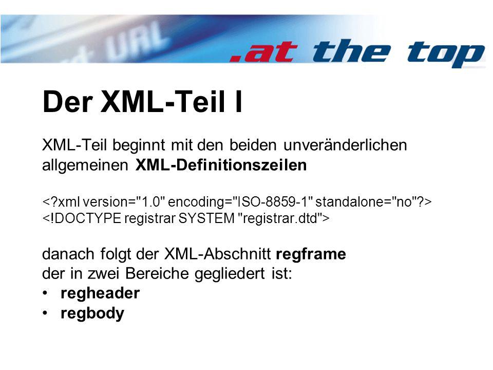 Der XML-Teil I XML-Teil beginnt mit den beiden unveränderlichen allgemeinen XML-Definitionszeilen danach folgt der XML-Abschnitt regframe der in zwei Bereiche gegliedert ist: regheader regbody