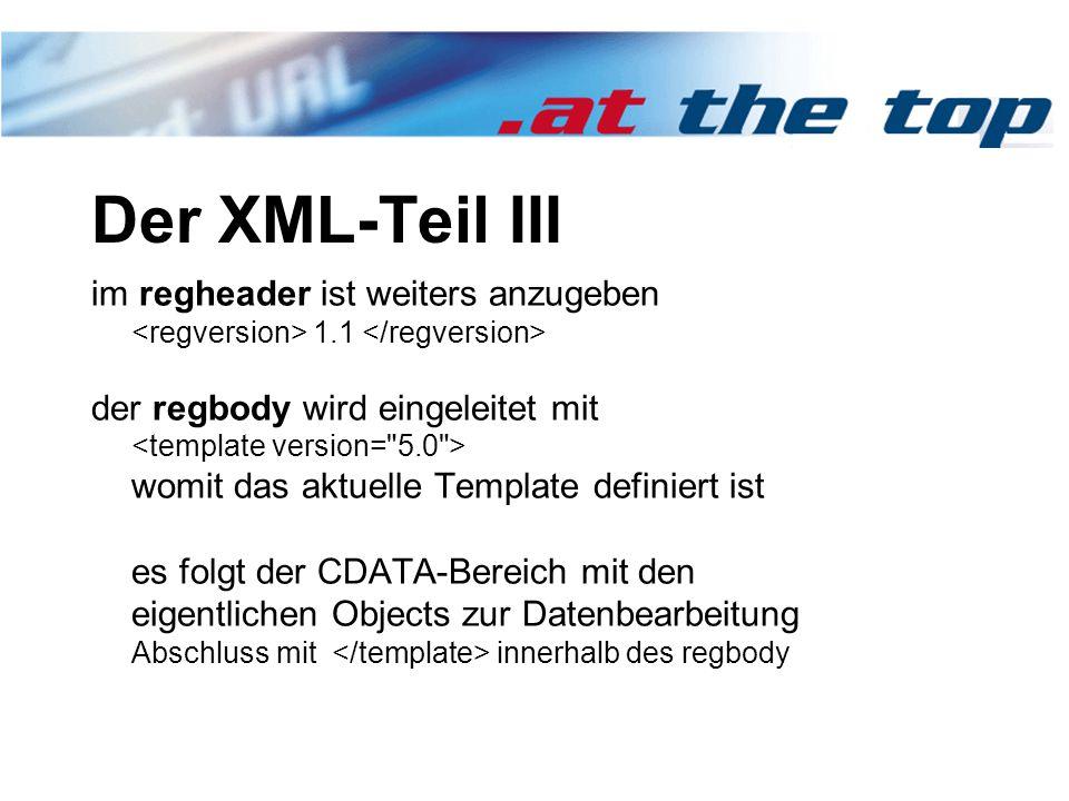Der XML-Teil III im regheader ist weiters anzugeben 1.1 der regbody wird eingeleitet mit womit das aktuelle Template definiert ist es folgt der CDATA-Bereich mit den eigentlichen Objects zur Datenbearbeitung Abschluss mit innerhalb des regbody