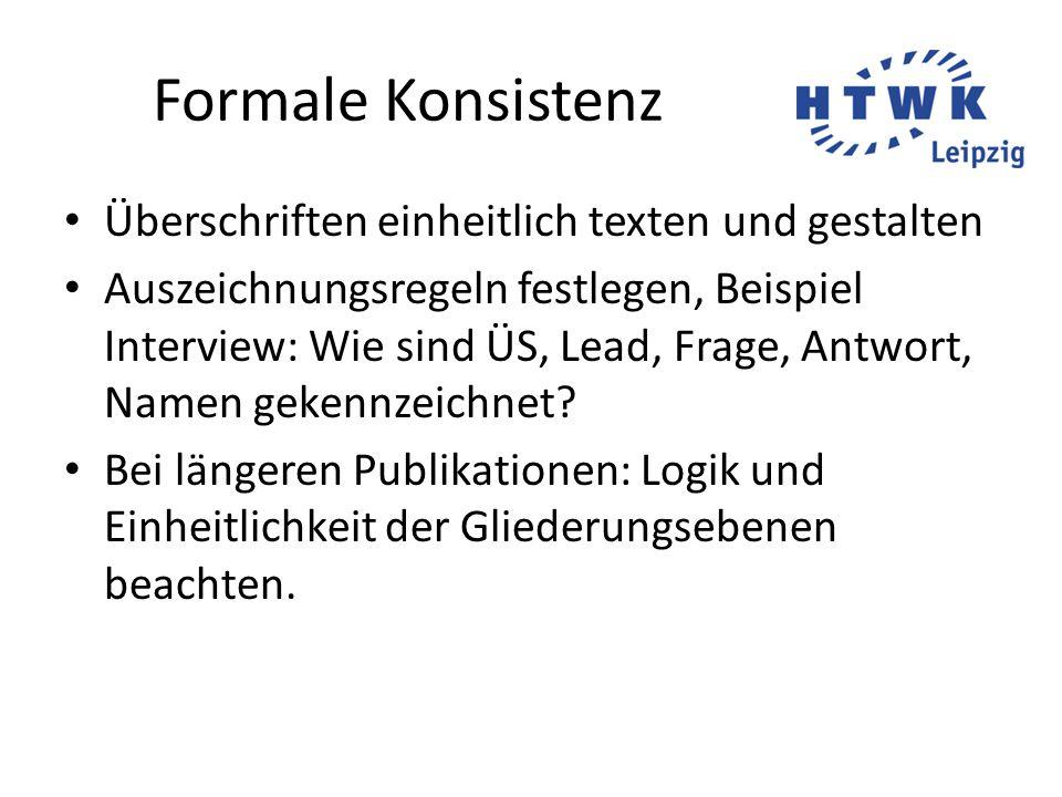 Formale Konsistenz Überschriften einheitlich texten und gestalten Auszeichnungsregeln festlegen, Beispiel Interview: Wie sind ÜS, Lead, Frage, Antwort, Namen gekennzeichnet.