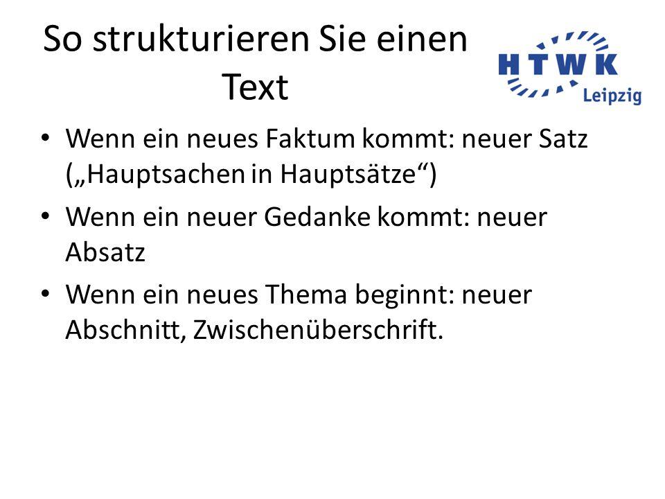 """So strukturieren Sie einen Text Wenn ein neues Faktum kommt: neuer Satz (""""Hauptsachen in Hauptsätze ) Wenn ein neuer Gedanke kommt: neuer Absatz Wenn ein neues Thema beginnt: neuer Abschnitt, Zwischenüberschrift."""
