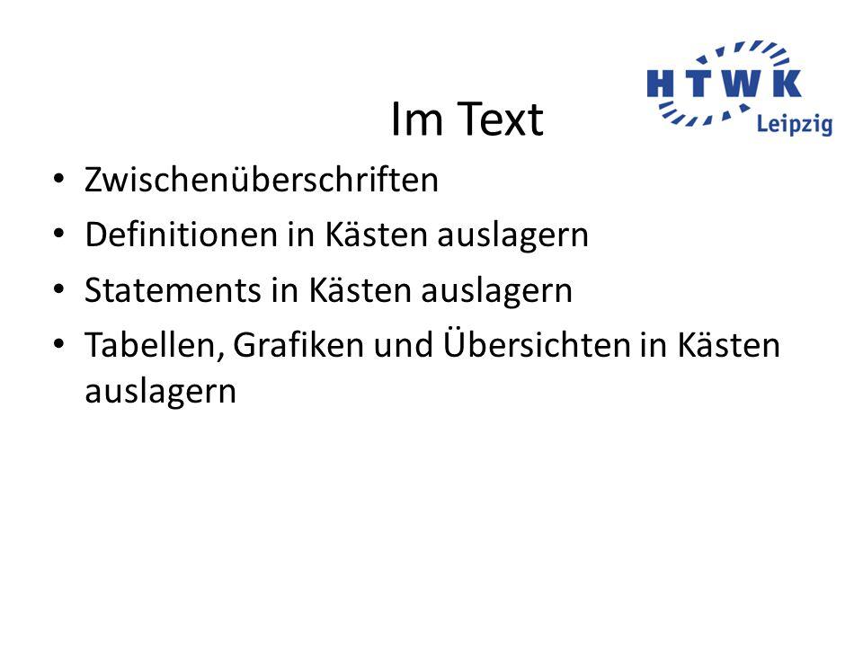Im Text Zwischenüberschriften Definitionen in Kästen auslagern Statements in Kästen auslagern Tabellen, Grafiken und Übersichten in Kästen auslagern