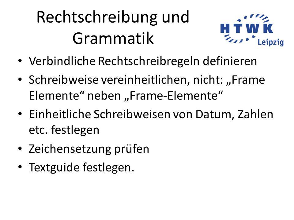 """Rechtschreibung und Grammatik Verbindliche Rechtschreibregeln definieren Schreibweise vereinheitlichen, nicht: """"Frame Elemente neben """"Frame-Elemente Einheitliche Schreibweisen von Datum, Zahlen etc."""