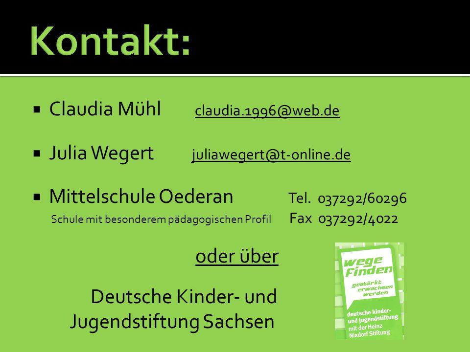  Claudia Mühl claudia.1996@web.de claudia.1996@web.de  Julia Wegert juliawegert@t-online.de juliawegert@t-online.de  Mittelschule Oederan Tel.