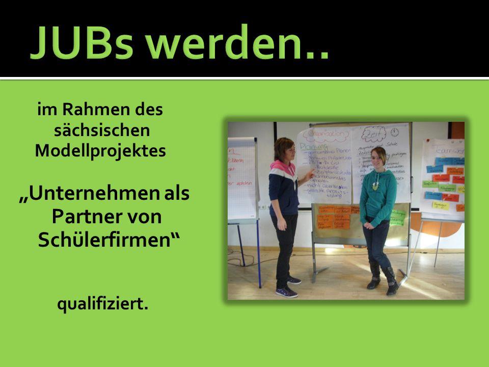 """im Rahmen des sächsischen Modellprojektes """"Unternehmen als Partner von Schülerfirmen qualifiziert."""