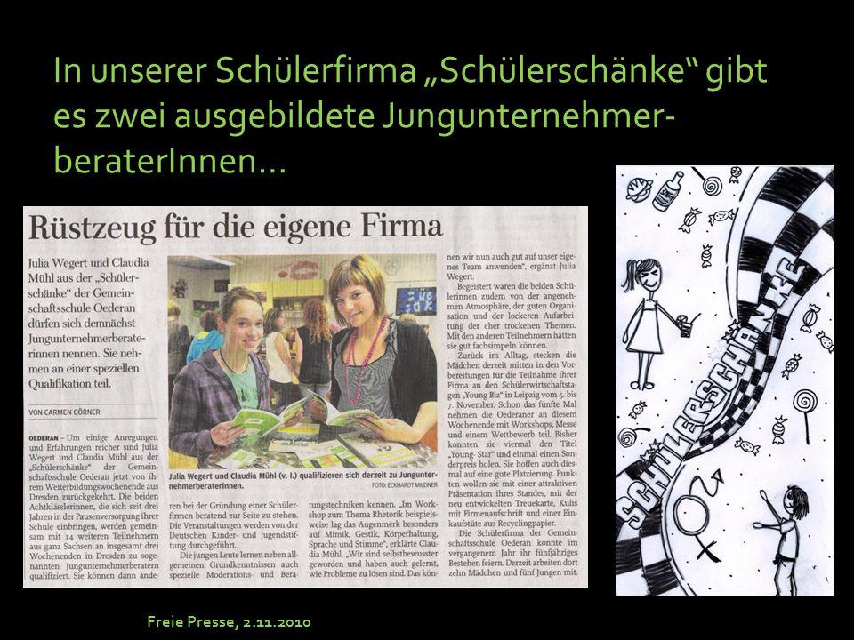 """In unserer Schülerfirma """"Schülerschänke gibt es zwei ausgebildete Jungunternehmer- beraterInnen… Freie Presse, 2.11.2010"""