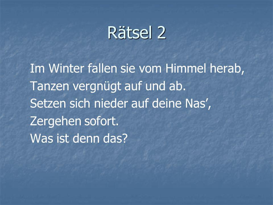 Rätsel 2 Im Winter fallen sie vom Himmel herab, Tanzen vergnügt auf und ab.