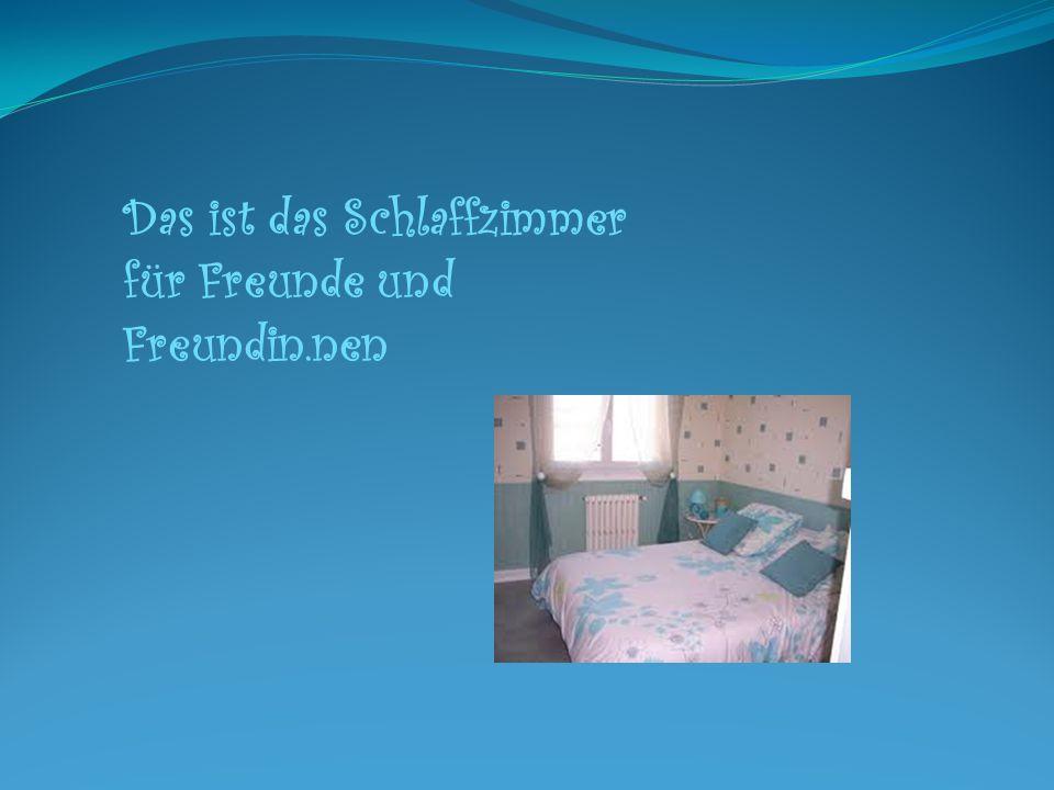 Das ist das Schlaffzimmer für Freunde und Freundin.nen