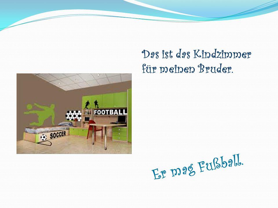 Das ist das Kindzimmer für meinen Bruder. Er mag Fußball.