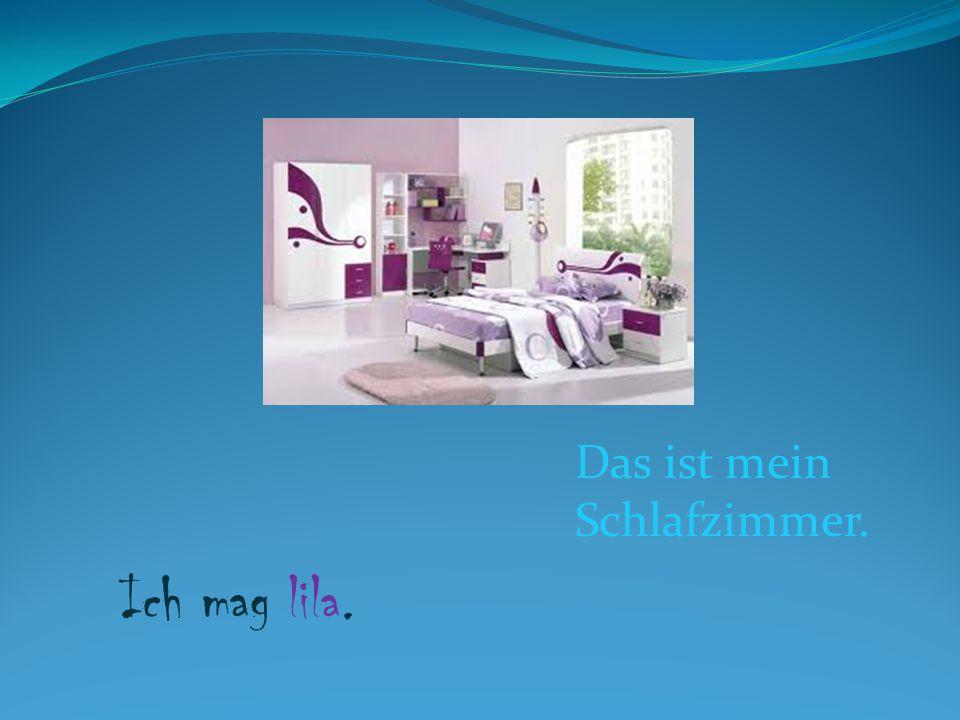 Das ist mein Schlafzimmer. Ich mag lila.