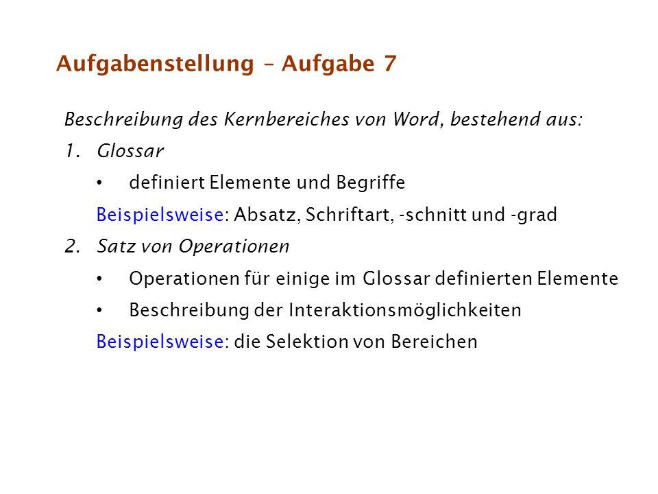 Aufgabenstellung – Aufgabe 7 Beschreibung des Kernbereiches von Word, bestehend aus: 1.Glossar definiert Elemente und Begriffe Beispielsweise: Absatz,