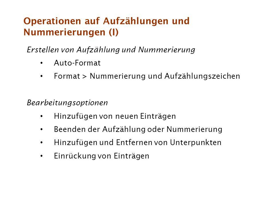 Operationen auf Aufzählungen und Nummerierungen (I) Erstellen von Aufzählung und Nummerierung Auto-Format Format > Nummerierung und Aufzählungszeichen