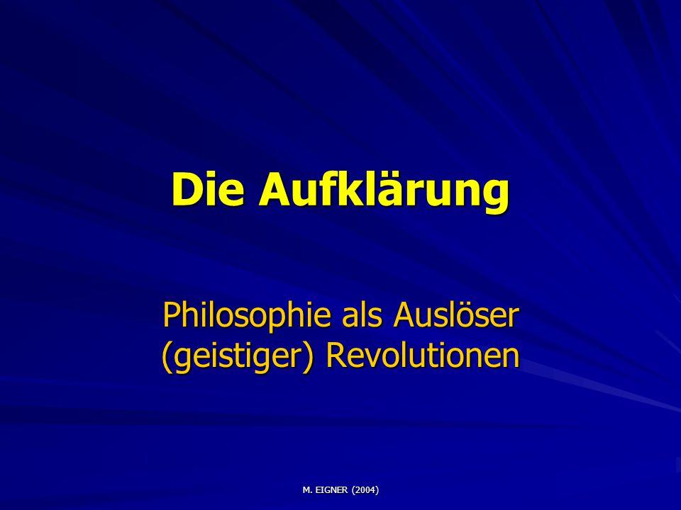 M. EIGNER (2004) Die Aufklärung Philosophie als Auslöser (geistiger) Revolutionen