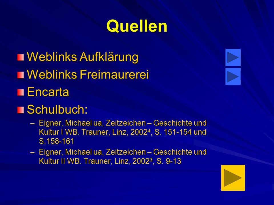 Quellen Weblinks Aufklärung Weblinks Freimaurerei EncartaSchulbuch: –Eigner, Michael ua, Zeitzeichen – Geschichte und Kultur I WB. Trauner, Linz, 2002