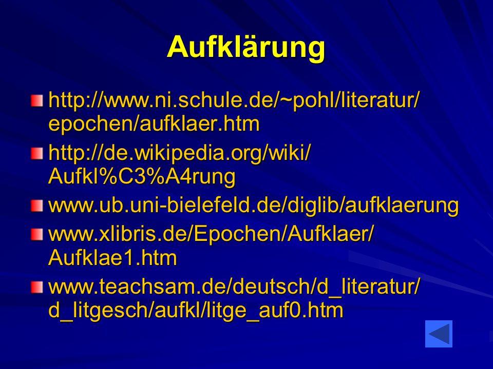 Aufklärung http://www.ni.schule.de/~pohl/literatur/ epochen/aufklaer.htm http://de.wikipedia.org/wiki/ Aufkl%C3%A4rung www.ub.uni-bielefeld.de/diglib/