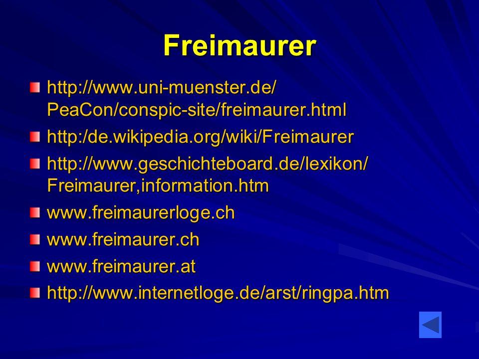 Freimaurer http://www.uni-muenster.de/ PeaCon/conspic-site/freimaurer.html http:/de.wikipedia.org/wiki/Freimaurer http://www.geschichteboard.de/lexiko