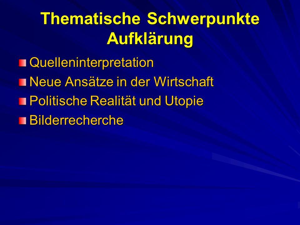 Thematische Schwerpunkte Aufklärung Quelleninterpretation Neue Ansätze in der Wirtschaft Politische Realität und Utopie Bilderrecherche