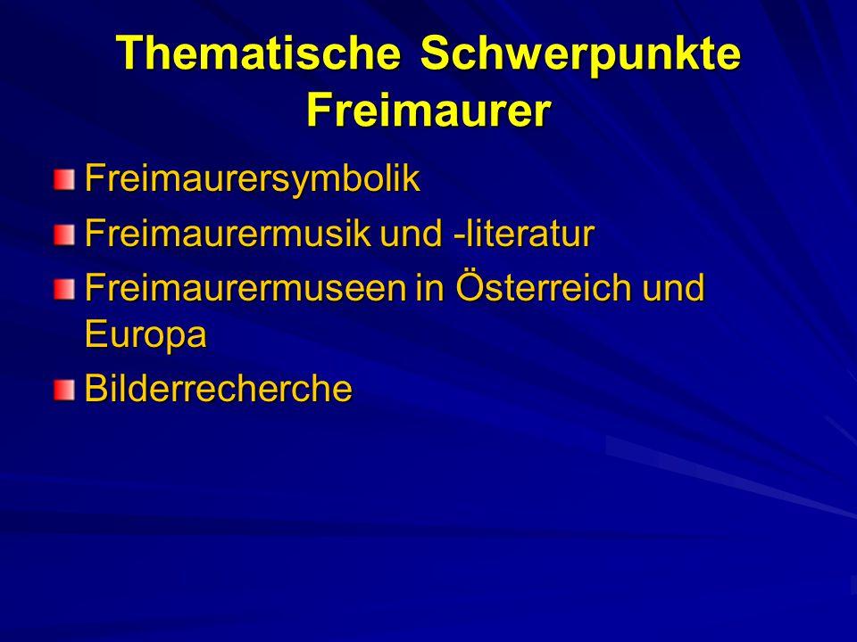 Thematische Schwerpunkte Freimaurer Freimaurersymbolik Freimaurermusik und -literatur Freimaurermuseen in Österreich und Europa Bilderrecherche
