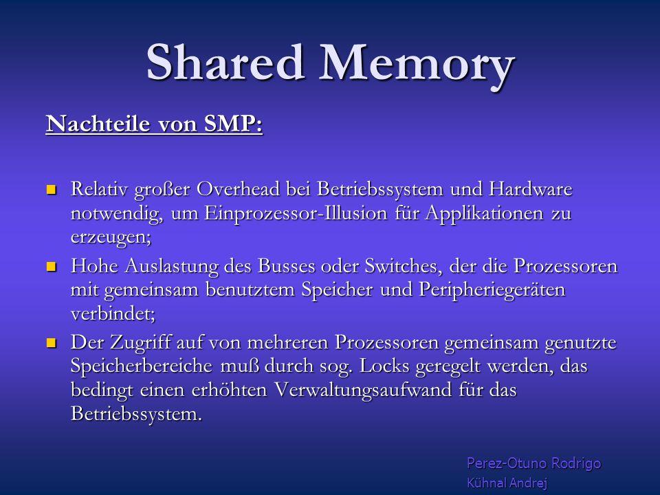 Shared Memory Vorteile von SMP: Gesamtsystem erscheint für jeden Prozeß wie ein Einprozessorsystem; Gesamtsystem erscheint für jeden Prozeß wie ein Einprozessorsystem; keine Programmanpassungen vorhandener Software notwendig.