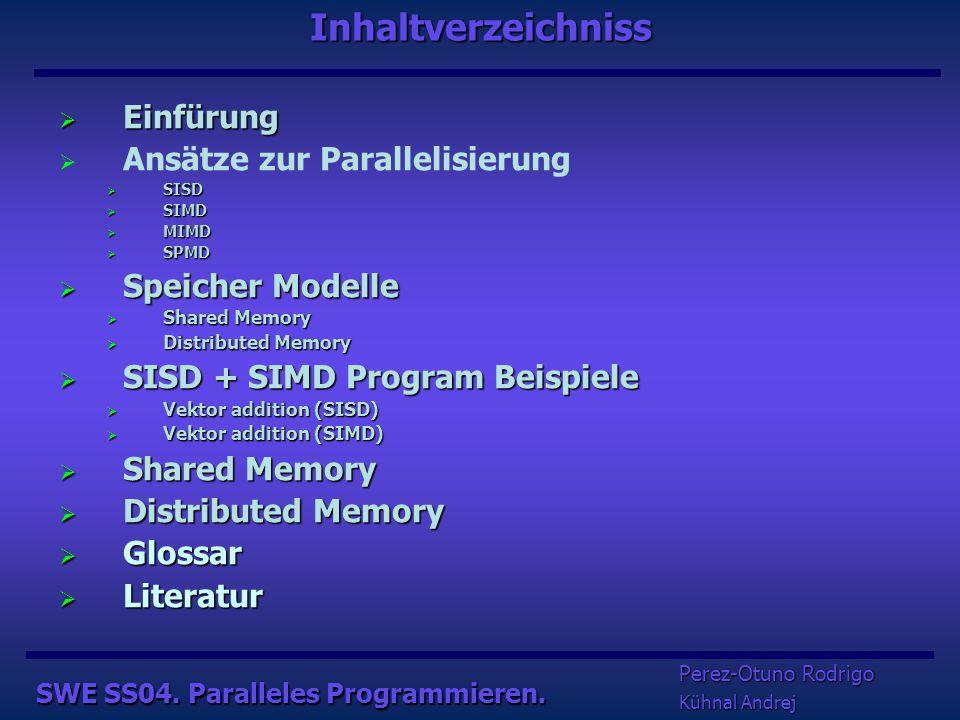 Software Engineering SS04 Paralleles Programmieren FH Aachen, 20.04.2004 Prof. Dr.-Ing. Michael Trautwein Andrej Kühnal, Perez-Otuno Rodrigo