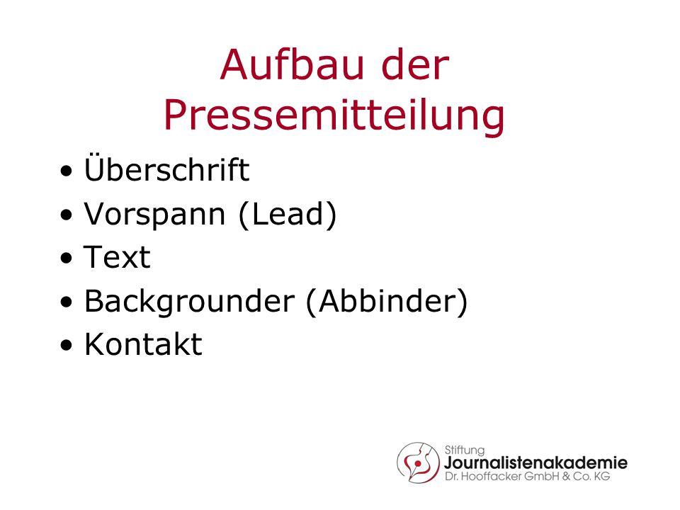 Aufbau der Pressemitteilung Überschrift Vorspann (Lead) Text Backgrounder (Abbinder) Kontakt