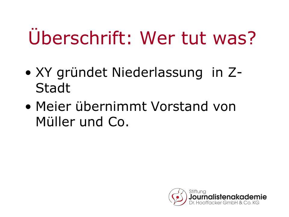 Überschrift: Wer tut was? XY gründet Niederlassung in Z- Stadt Meier übernimmt Vorstand von Müller und Co.