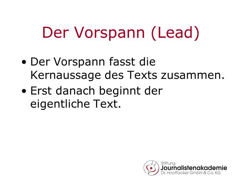 Der Vorspann (Lead) Der Vorspann fasst die Kernaussage des Texts zusammen. Erst danach beginnt der eigentliche Text.