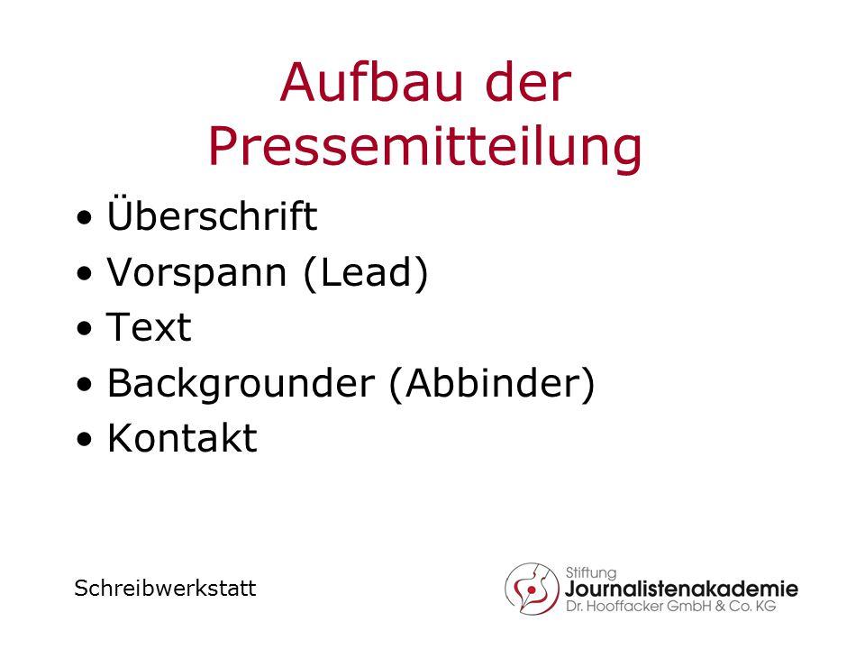 Schreibwerkstatt Aufbau der Pressemitteilung Überschrift Vorspann (Lead) Text Backgrounder (Abbinder) Kontakt