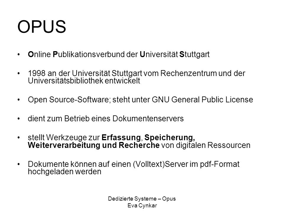 Dedizierte Systeme – Opus Eva Cynkar Technik OPUS 3.x –in PHP4 geschrieben –unterstützt MySQL OPUS 4 –wird in PHP5 entwickelt