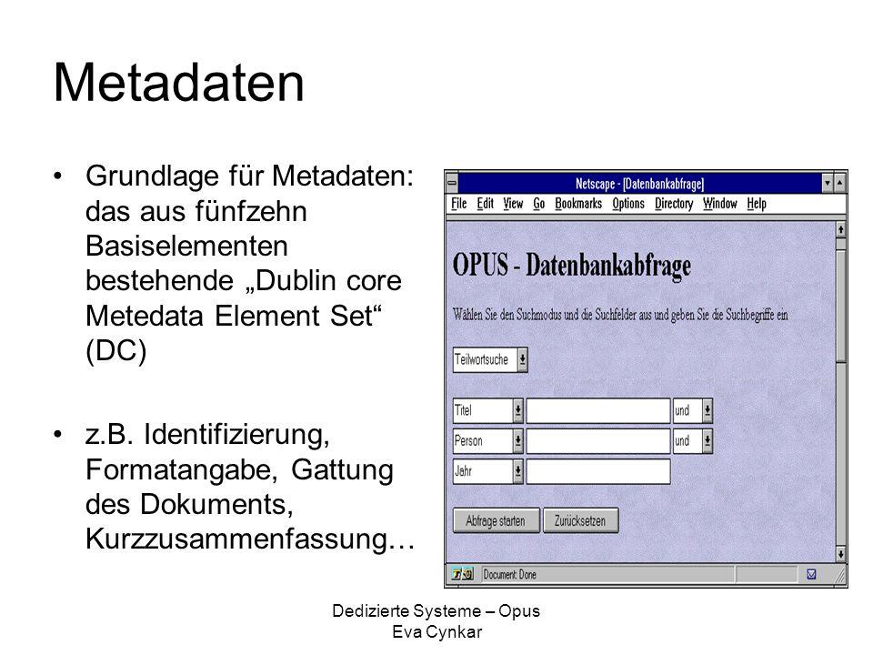 """Dedizierte Systeme – Opus Eva Cynkar Metadaten Grundlage für Metadaten: das aus fünfzehn Basiselementen bestehende """"Dublin core Metedata Element Set"""""""