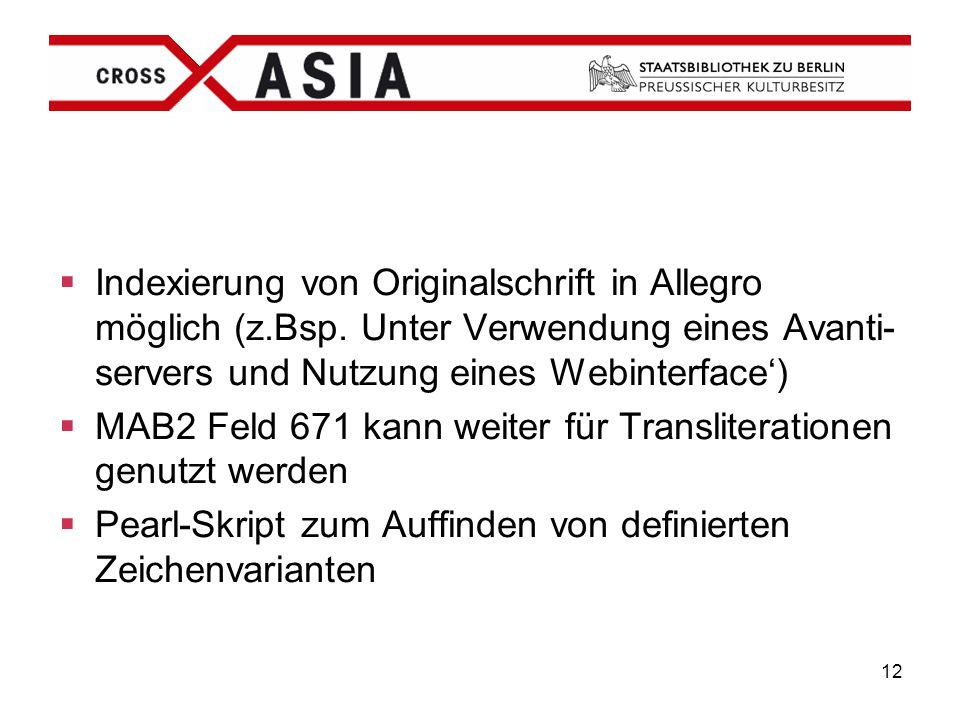 12  Indexierung von Originalschrift in Allegro möglich (z.Bsp. Unter Verwendung eines Avanti- servers und Nutzung eines Webinterface')  MAB2 Feld 67