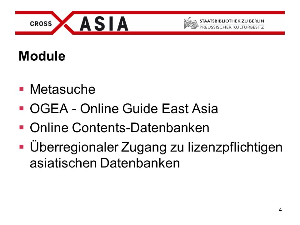 4 Module  Metasuche  OGEA - Online Guide East Asia  Online Contents-Datenbanken  Überregionaler Zugang zu lizenzpflichtigen asiatischen Datenbanke