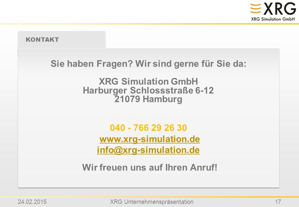 24.02.2015XRG Unternehmenspräsentation17 Sie haben Fragen? Wir sind gerne für Sie da: XRG Simulation GmbH Harburger Schlossstraße 6-12 21079 Hamburg 0