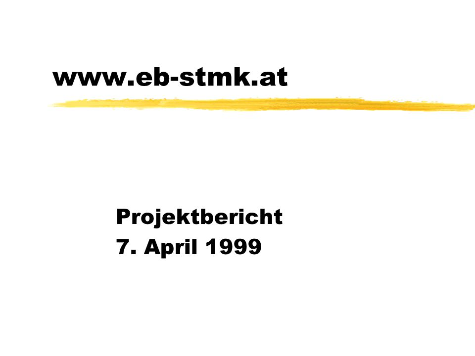 www.eb-stmk.at Projektbericht 7. April 1999