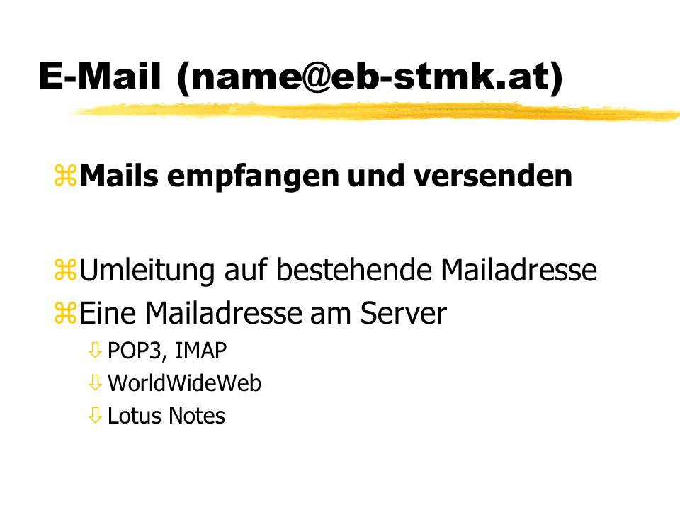 E-Mail (name@eb-stmk.at) zMails empfangen und versenden zUmleitung auf bestehende Mailadresse zEine Mailadresse am Server òPOP3, IMAP òWorldWideWeb òLotus Notes